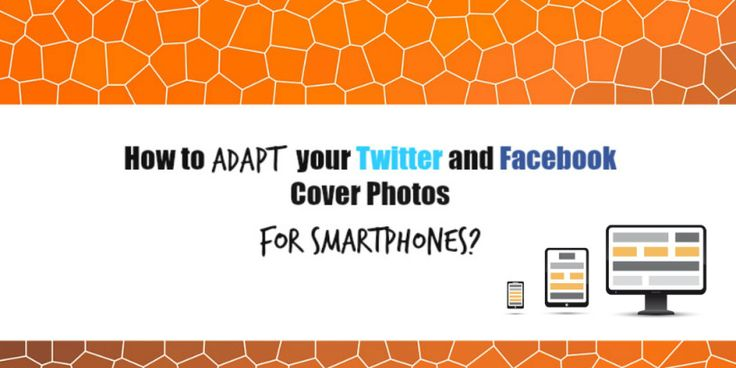 How to Adapt your Twitter and Facebook Cover Photos for SmartPhones?