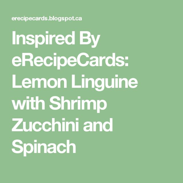 Inspired By eRecipeCards: Lemon Linguine with Shrimp Zucchini and Spinach