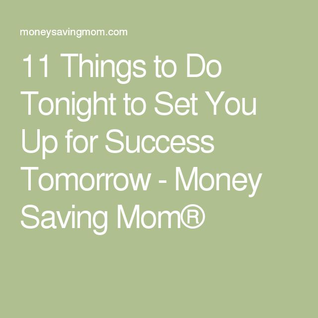 11 Things to Do Tonight to Set You Up for Success Tomorrow - Money Saving Mom®