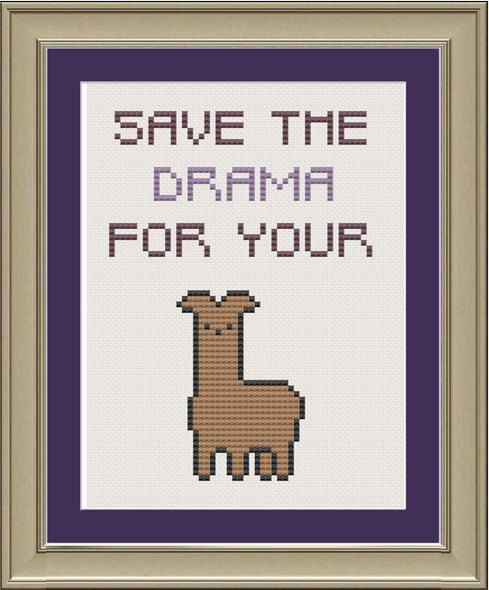 Save the drama for your llama: funny llama cross-stitch pattern by nerdylittlestitcher on Etsy https://www.etsy.com/listing/129261401/save-the-drama-for-your-llama-funny