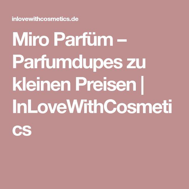 Miro Parfüm – Parfumdupes zu kleinen Preisen   InLoveWithCosmetics