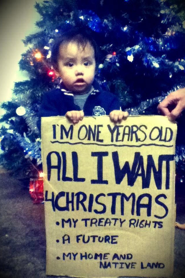 I'm one years old. All I want 4Christmas ~ my treaty rights ~ a future ~ my home and native land--Idle No More!