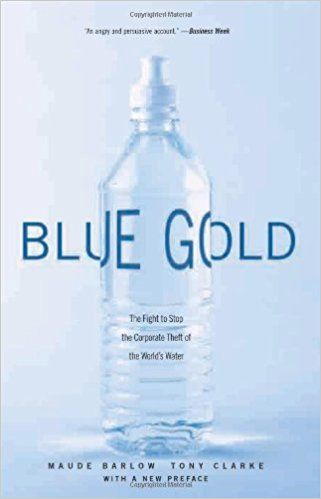 Blue Gold: The Fight to Stop the Corporate Theft of the World's Water: Maude Barlow, Tony Clarke: 9781565848139: Amazon.com: Books