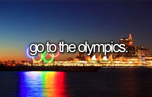 Before I die, I want to... Go to the Olympics