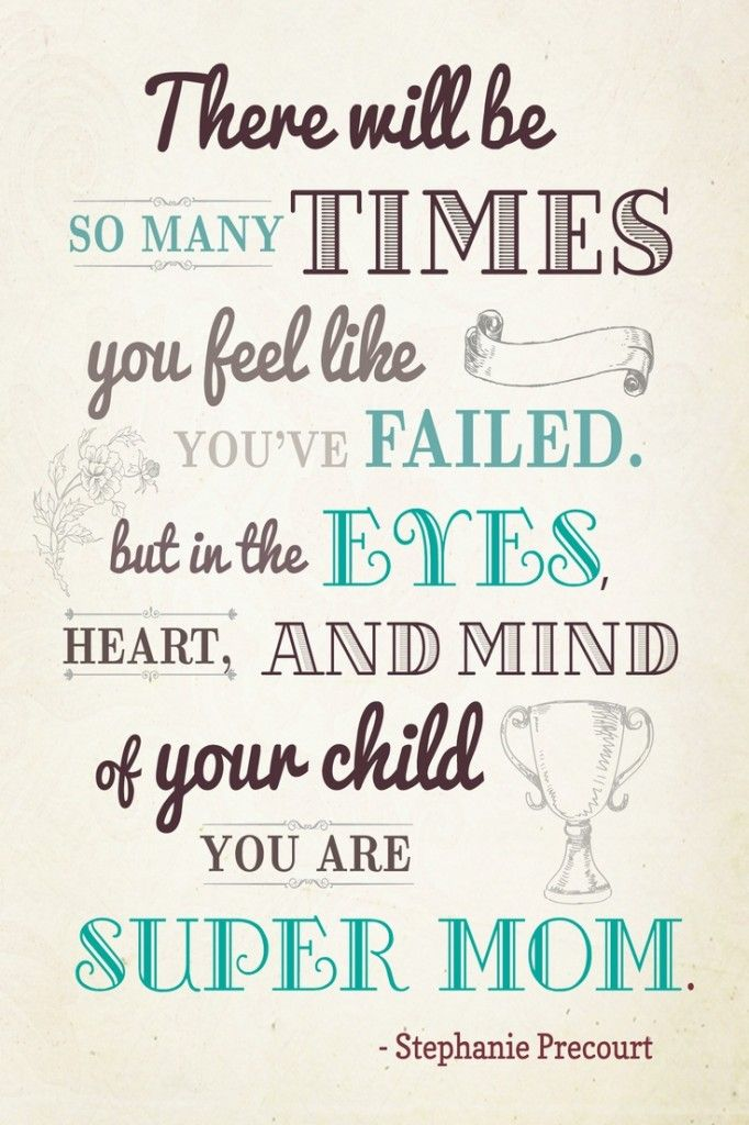 There will be so many time's you feel like you have failed but in the eyes, heart and mind of your child you are super mum