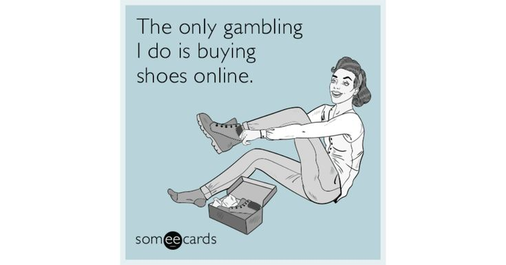 The Only Gambling I Do Is Buying Shoes Online. | Confession Ecard