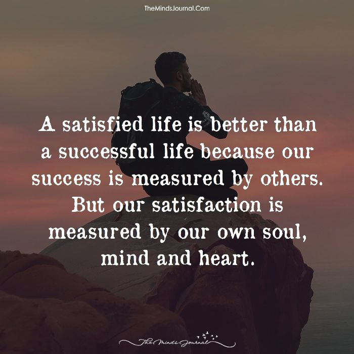 A Satisfied Life Is Better Than A Successful Life Good Life