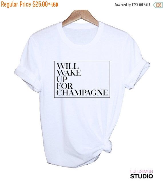 ON SALE Champagne Shirt - Champagne Graphic Tee - Will Wake Up For Champagne Tee - Brunch T-Shirt - Sunday Brunch - Wake for Champagne Shirt by lulusimonTEES on Etsy https://www.etsy.com/listing/228562574/on-sale-champagne-shirt-champagne