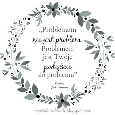 problemem nie jest problem ale twoje podejście do problemu