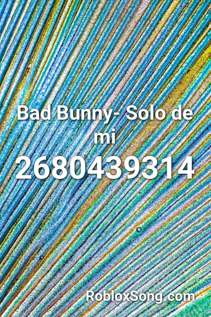 bad bunny solo de mi roblox id roblox  codes