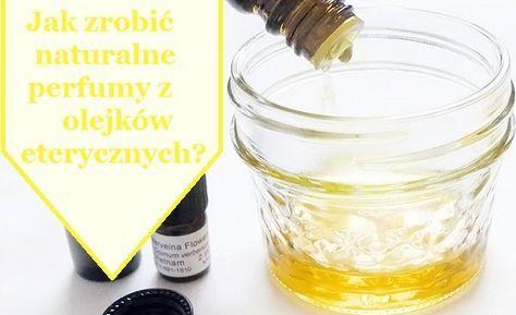 Naturalne perfumy z olejkow eterycznych