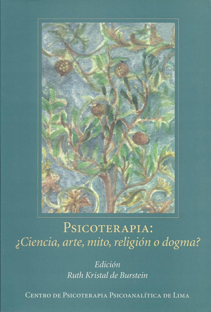 Psicoterapia: ¿Ciencia, arte, mito, religión o dogma? | Ruth Kristal de Burstein