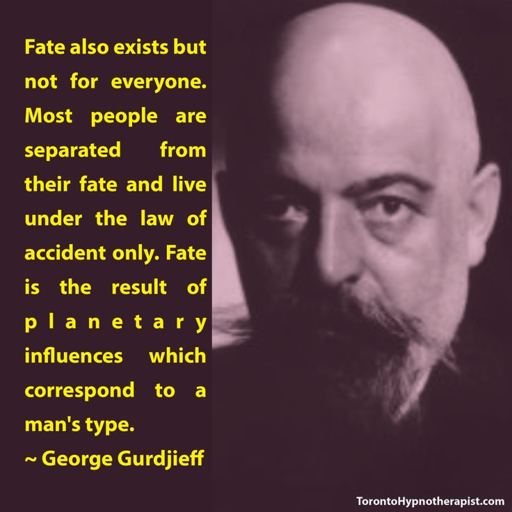 Fate also exists but not for everyone. Most people are separated from their fate and live under the law of accident only. Fate is the result of planetary influences which correspond to a man's type. ~ George Gurdjieff Quotes