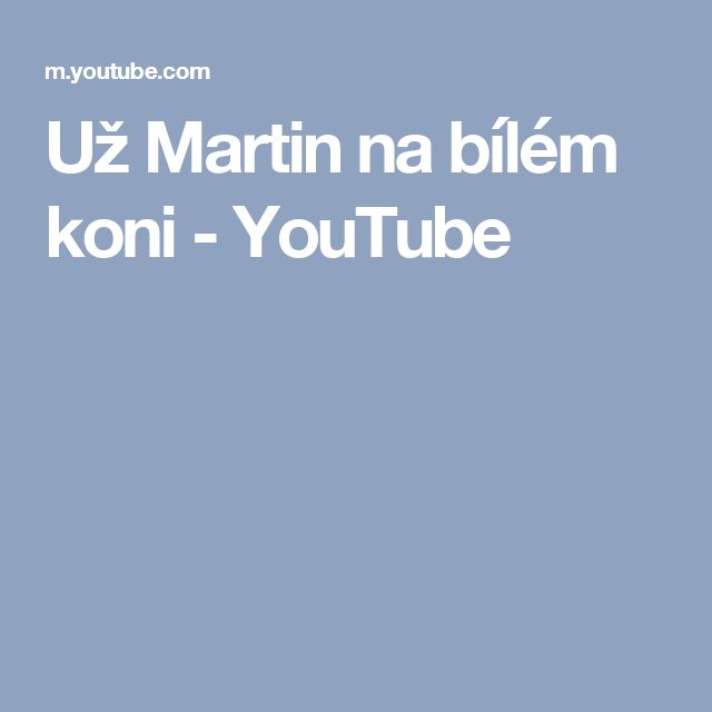 Už Martin na bílém koni - YouTube