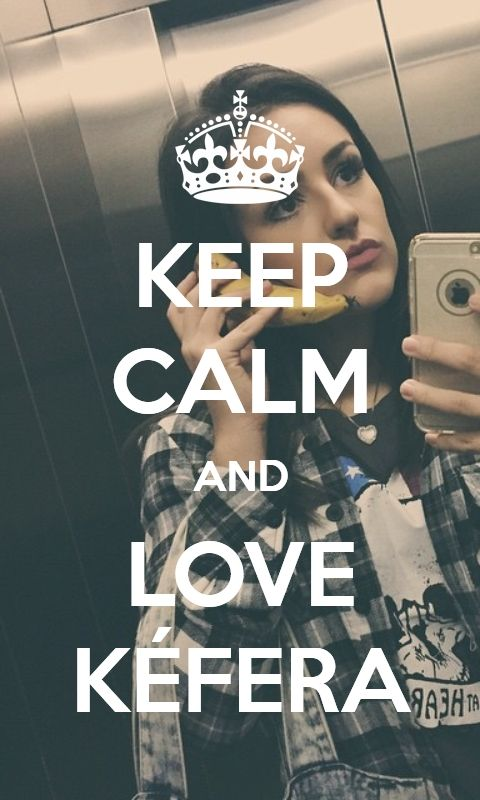 - Keep Calm and Love Kéfera Buchmann - (Made by: @Ayssaays on Twitter)