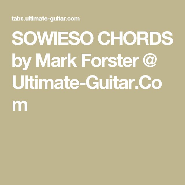 SOWIESO CHORDS by Mark Forster @ Ultimate-Guitar.Com