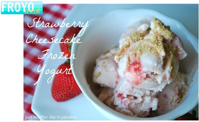 Just Another Day in Paradise: FROYO week: Strawberry Cheesecake Frozen Yogurt