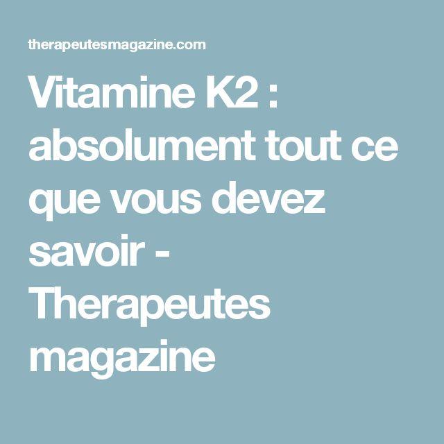 Vitamine K2 : absolument tout ce que vous devez savoir - Therapeutes magazine