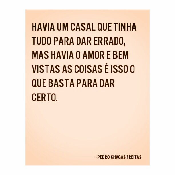 Pedro Chagas Freitas - havia um casal que tinha tudo para dar errado, mas havia o amor e bem vistas as coisas e isso o que basta para dar certo