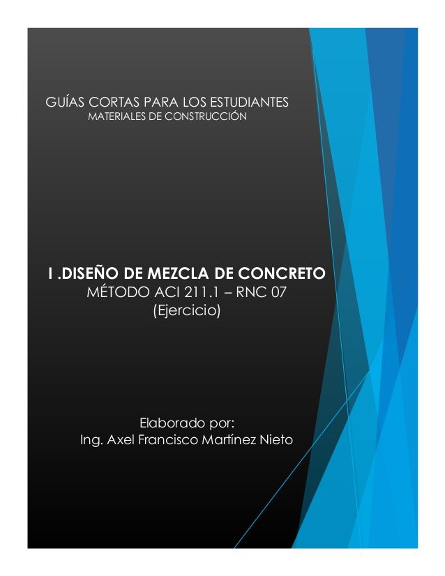 GUÍAS CORTAS PARA LOS ESTUDIANTES  MATERIALES DE CONSTRUCCIÓN  I .DISEÑO DE MEZCLA DE CONCRETO  MÉTODO ACI 211.1 – RNC 07  (Ej...