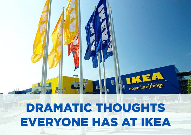 44 dramatic thoughts everyone has at ikea shopping thoughts and ikea. Black Bedroom Furniture Sets. Home Design Ideas