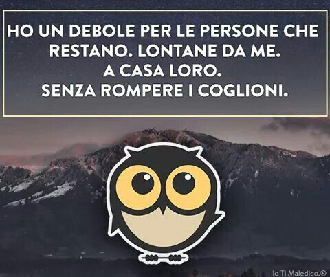 Si,generalmente anch'io le apprezzo moltissimo   .........................I have a weakness for those people who sit at home without breaking my balls