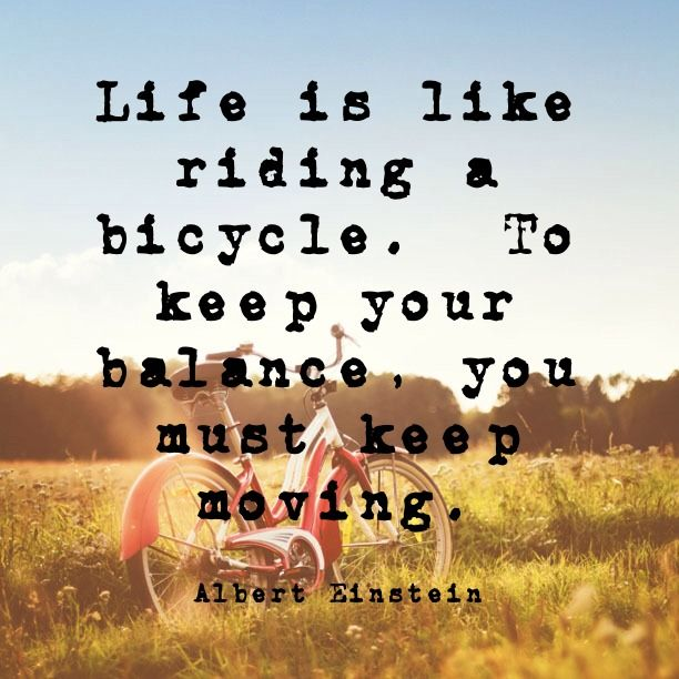 """""""Life is like riding a bicycle. To keep your balance, you must keep moving.""""∞ Albert Einstein #quote"""