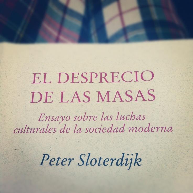 """El desprecio de las masas / Die Verachtung der Massen #sloterdijk    - VÁSQUEZ ROCCA, Adolfo, """"PETER SLOTERDIJK: HAS DE CAMBIAR TU VIDA; PRÁCTICAS ANTROPOTÉCNICAS Y CONSTITUCIÓN INMUNITARIA DE LA NATURALEZA HUMANA"""", En Revista Observaciones Filosóficas - Nº 13 – 2012 – ISSN 0718-3712 – http://www.observacionesfilosoficas.net/sloterdijk-hasdecambiartuvida.htm"""
