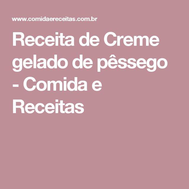 Receita de Creme gelado de pêssego - Comida e Receitas