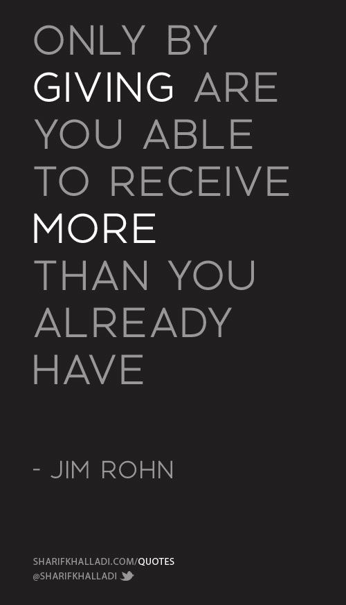 Only by giving are you able to receive more than you already have. - Jim Rohn    #jimrohn #inspirational #success #giving #growth #quote #sharifkhalladi