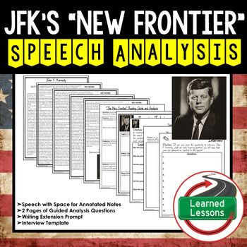 The New Frontier by John F. Kennedy Speech Analysis and Writing ActivityThis Speech Analysis  Guide will allow your students to dig deep and analyze the famous and inspiring speech by John F. Kennedy at the Democratic National Convention.  This activity packet will have them answers questions about the style and effectiveness of the speech.