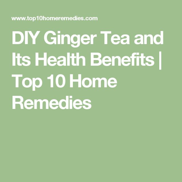 DIY Ginger Tea and Its Health Benefits | Top 10 Home Remedies