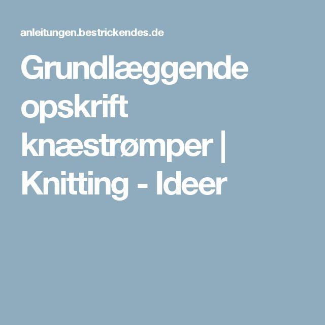 Grundlæggende opskrift knæstrømper   Knitting - Ideer