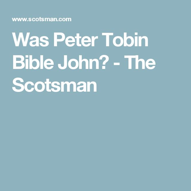 Was Peter Tobin Bible John? - The Scotsman