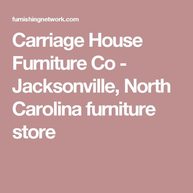 Carriage House Furniture Co - Jacksonville, North Carolina furniture store