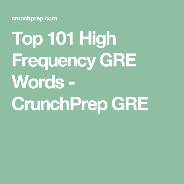 Top 101 High Frequency GRE Words - CrunchPrep GRE
