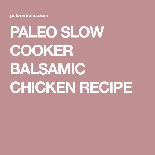 PALEO SLOW COOKER BALSAMIC CHICKEN RECIPE