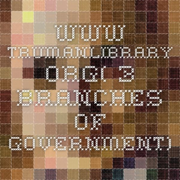 www.trumanlibrary.org( 3 Branches of Government)