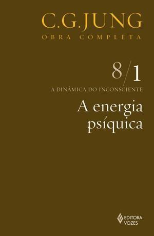 A Energia Psíquica - a Dinâmica do Inconsciente - Vol. 8/1 - Col. Obra Completa - 11ª Ed. - 2010
