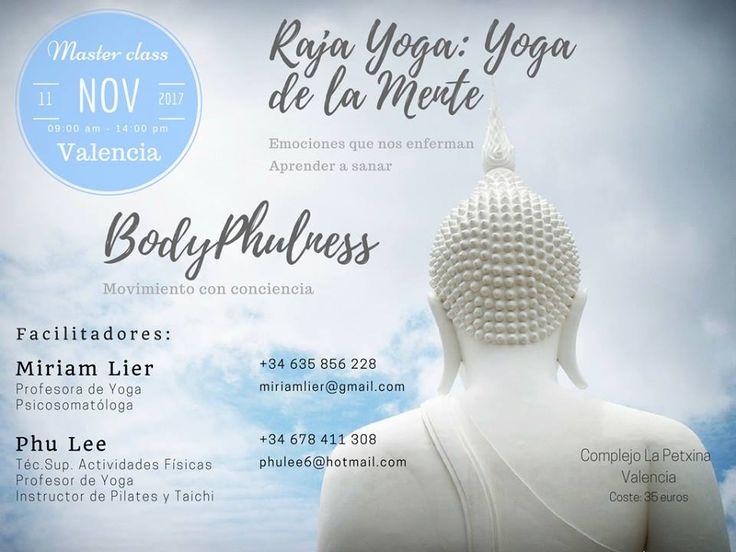 MÁSTER CLASS ÚNICA EN VALENCIA: Sábado 11 Nov. 2017 RAJA YOGA: YOGA DE LA MENTE Emociones que nos Enferman - Aprender a Sanar BODYPHULNESS Movimiento con Conciencia Haz ya tu reserva: (Miriam) 635 856 228 / (Phu Le) 678 411 308 https://www.meetup.com/es-ES/preview/Practica-Yoga-en-la-Malvarrosa/events/244451024