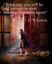 """Some day you will be old enough to start reading fairy tales again."" C. S. Lewis"