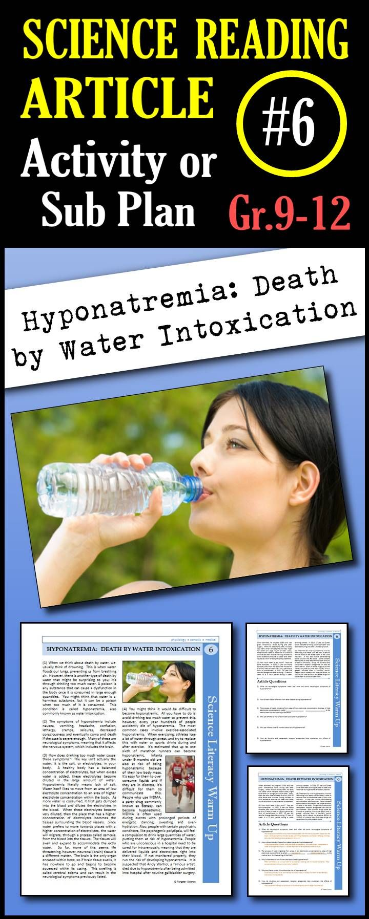 In this article, students will read about how water intoxication occurs as well as the symptoms of hyponatremia. They will also learn about who is most at risk for this condition and they will be given examples of people who have suffered from hyponatremia. This is a great in class activity, homework assignment, weekly science reading assignment, sub plan or in school suspension plan.  Use this to save time looking for engaging and appropriate articles with questions!