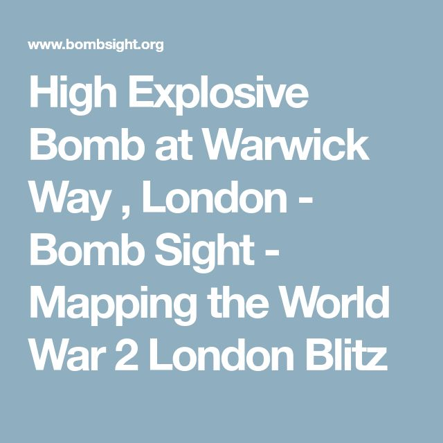 High Explosive Bomb at Warwick Way , London - Bomb Sight - Mapping the World War 2 London Blitz