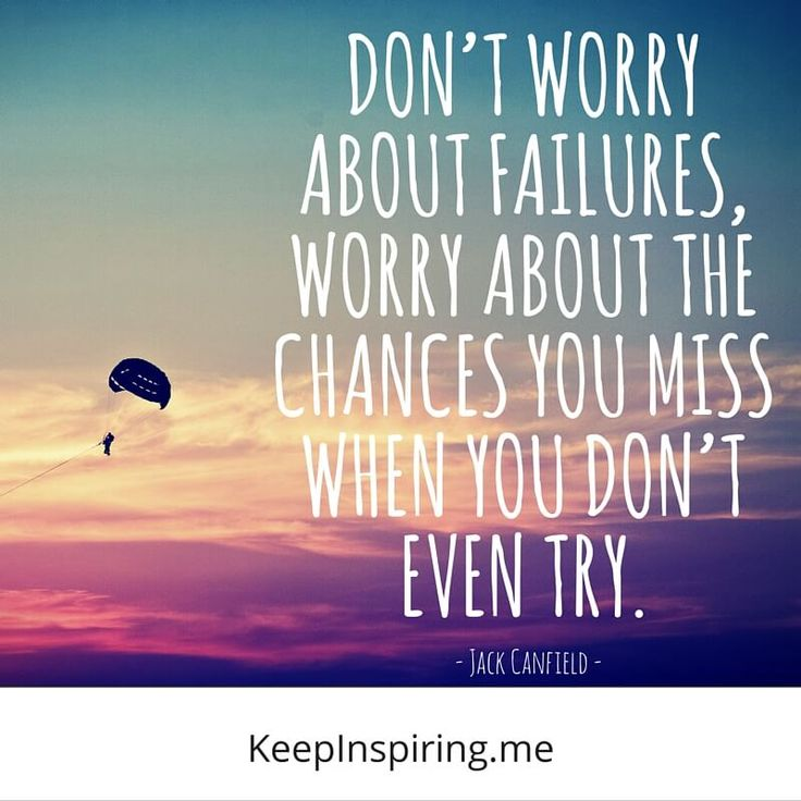 """Don't worry about failures, worry about the chances you miss when you don't even try."" - Jack Canfield - positive inspirational quote"