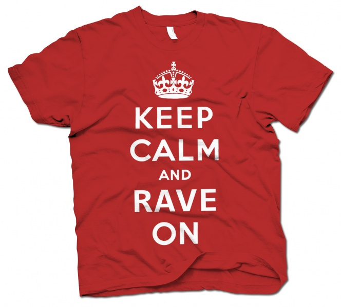 Keep Calm and Rave On