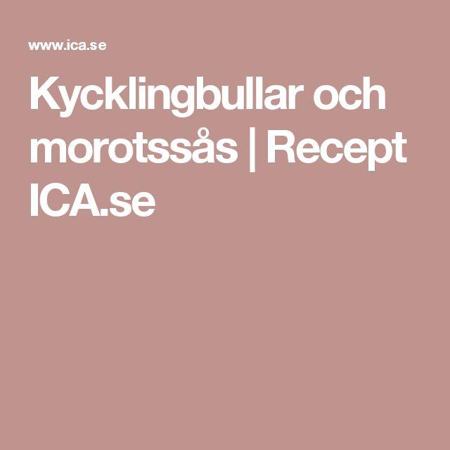 Kycklingbullar och morotssås   Recept ICA.se