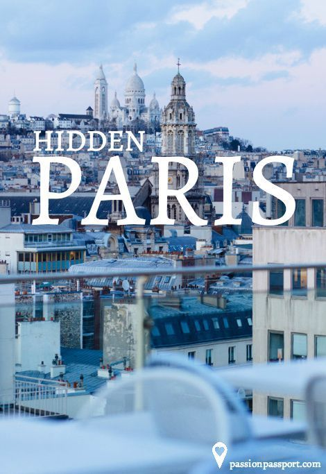 there is so much more to the city than those mainstays of Parisian tourism - See more at: http://passionpassport.com/hidden-paris/#sthash.WKEUweGD.dpuf | Adrienne Pitts for Passion Passport