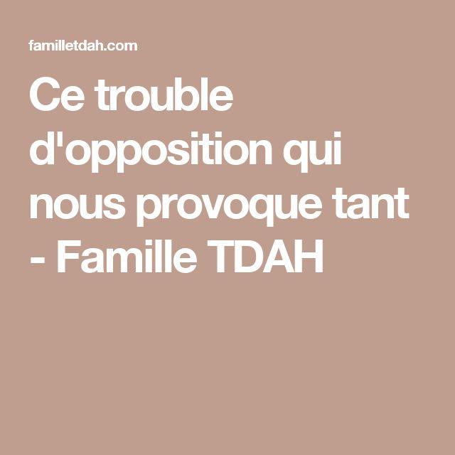 Ce trouble d'opposition qui nous provoque tant - Famille TDAH