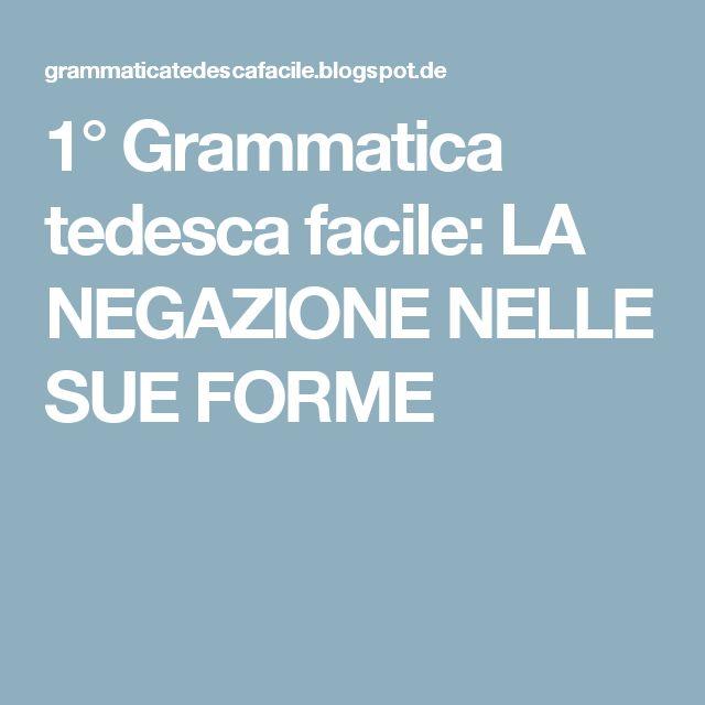 1°  Grammatica tedesca facile: LA NEGAZIONE NELLE SUE FORME