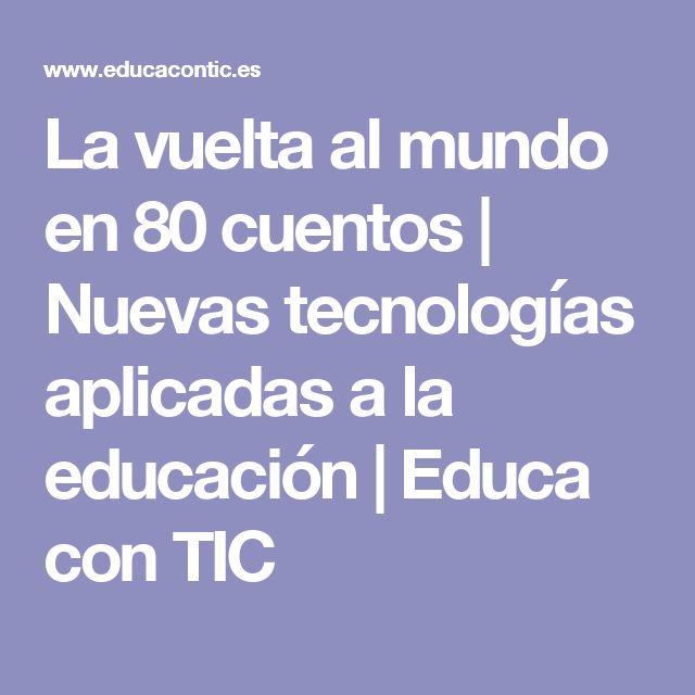 La vuelta al mundo en 80 cuentos  | Nuevas tecnologías aplicadas a la educación |  Educa con TIC